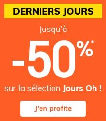 Jusqu'à -50%* sur la sélection Jours Oh !
