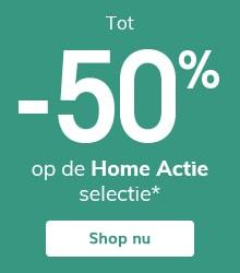 Tot -50% op de Home Actie selectie*